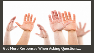 Ever Wonder…How do I get my audience involved and get them to ask questions?