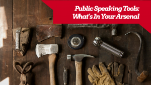 Must-Haves! Public Speaking Tools You've Never Even Thought of