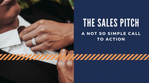 The Sales Pitch: A Not So Simple Call to Action