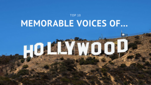 Top 10 Memorable Voices of Hollywood…Is Your Favorite on the List?