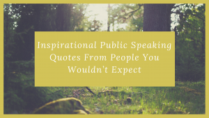 Inspirational Public Speaking Quotes From People You Wouldn't Expect