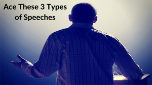 3 Types of Speeches Every Person Needs to be Familiar with for Success!