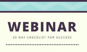 Get your free 30 day Webinar Checklist!
